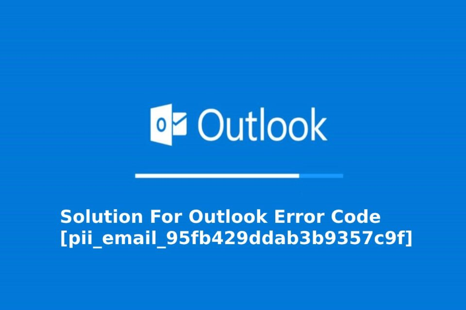 Solution for outlook error pii_email_95fb429ddab3b9357c9f