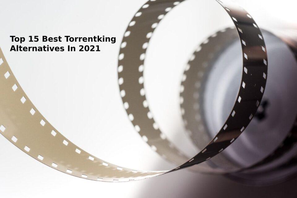 Top 15 Best Torrentking Alternatives In 2021