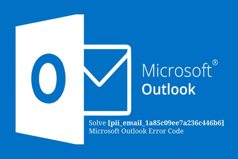 Solve [pii_email_1a85c09ee7a236c446b6] Microsoft Outlook Error Code